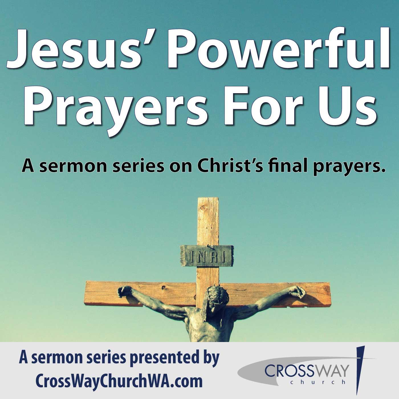 Jesus' Powerful Prayers For Us (Part 3)