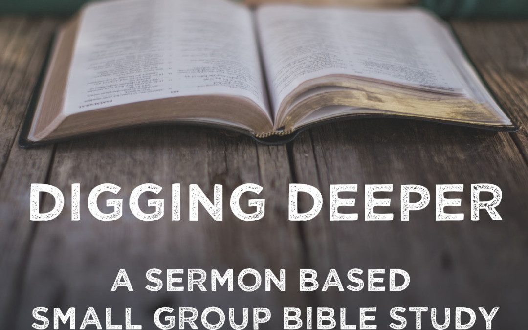 Digging Deeper: a sermon based small group